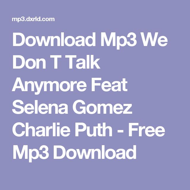 Download Mp3 We Don T Talk Anymore Feat Selena Gomez Charlie Puth - Free Mp3 Download