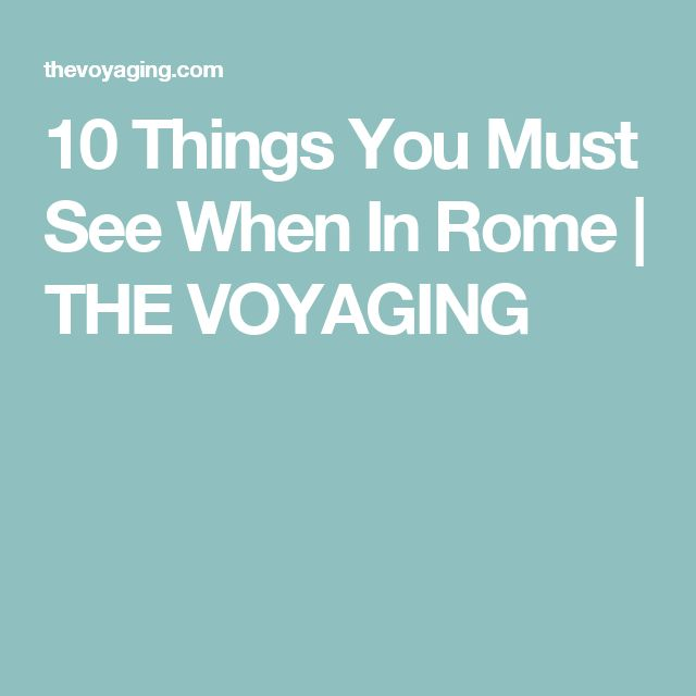 10 Things You Must See When In Rome | THE VOYAGING