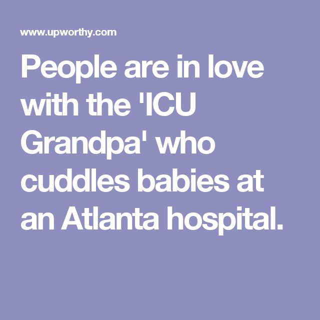 People are in love with the 'ICU Grandpa' who cuddles babies at an Atlanta hospital.