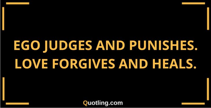 Ego judges and punishes. Love forgives and heals | Ego Quote