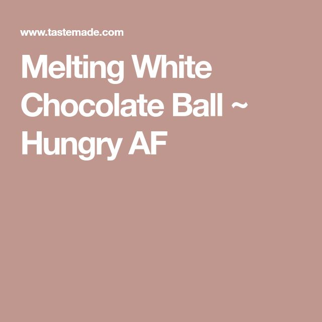 Melting White Chocolate Ball ~ Hungry AF