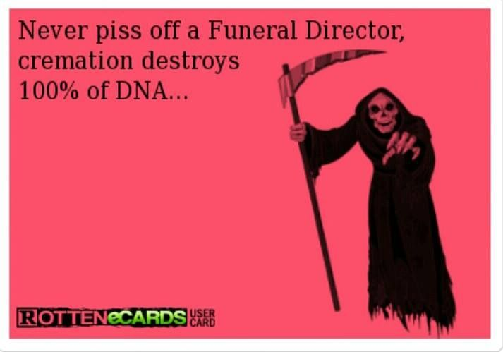 Never piss off a funeral director