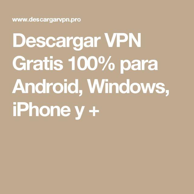 Descargar VPN Gratis 100% para Android, Windows, iPhone y +