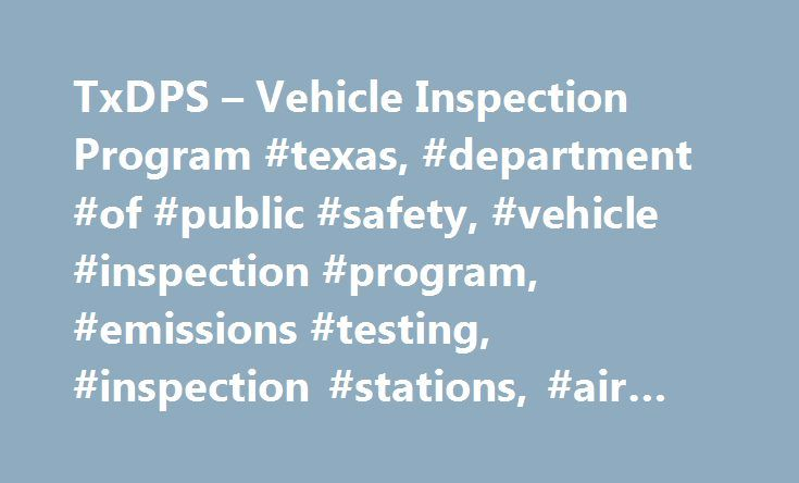TxDPS – Vehicle Inspection Program #texas, #department #of #public #safety, #vehicle #inspection #program, #emissions #testing, #inspection #stations, #air #check #texas, #vi http://guyana.nef2.com/txdps-vehicle-inspection-program-texas-department-of-public-safety-vehicle-inspection-program-emissions-testing-inspection-stations-air-check-texas-vi/  # Sorry! Your browser does not support JavaScript! Vehicle Inspection Motorist's safety is a top priority in Texas; as a result, vehicles…