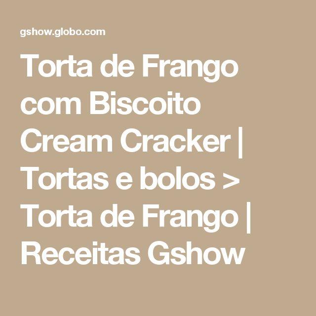 Torta de Frango com Biscoito Cream Cracker   Tortas e bolos > Torta de Frango   Receitas Gshow