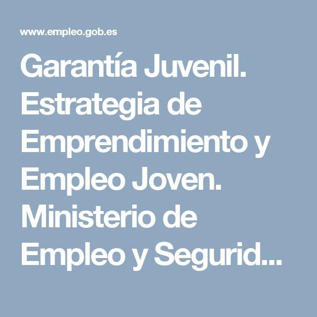 Garantía Juvenil. Estrategia de Emprendimiento y Empleo Joven. Ministerio de Empleo y Seguridad Social: ¿Qué es la Garantía Juvenil?