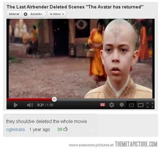 Deleted Scenes from The Last Airbender - I totally agree. This movie was terrible and they'll probably never make a better one. It should have been so epic, and it wasn't.