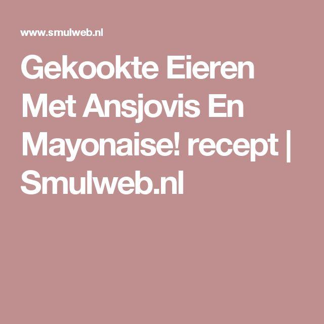 Gekookte Eieren Met Ansjovis En Mayonaise! recept | Smulweb.nl