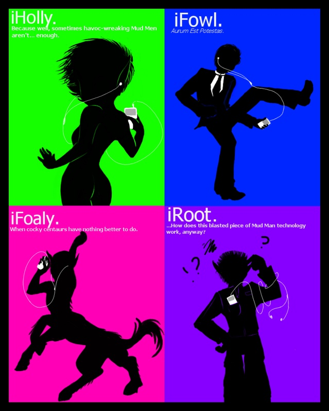 Artemis Fowl ipods. xD  I'd be either Foaly or Fowl.   I know some Roots, though. xD