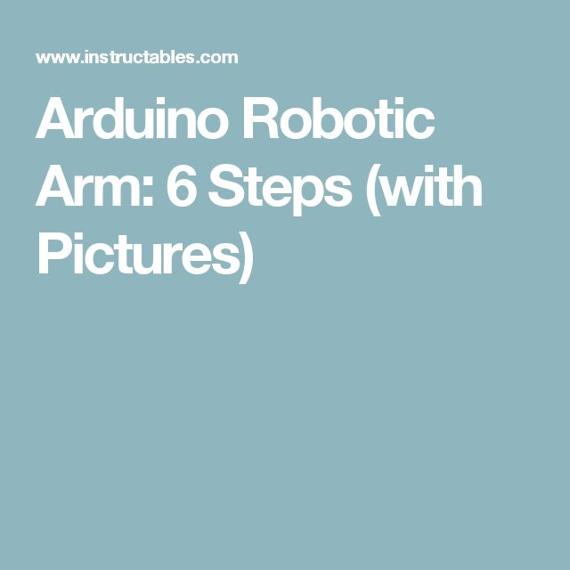 Arduino Robotic Arm: 6 Steps (with Pictures)