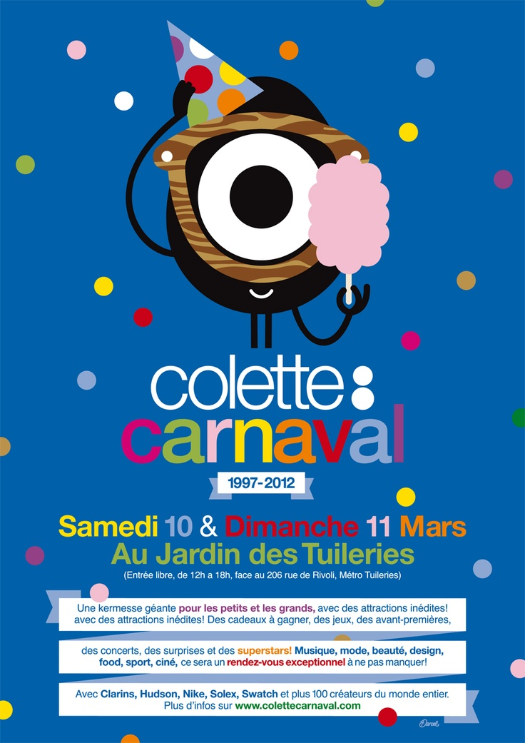 What is the idea:  To celebrate its 15th anniversary, the very well known Parisian concept store Colette creates its own carnaval in the tuileries gardens.  Why is it relevant:  To be followed for our summer campaign:   -A website is dedicated to the event (program, blog…)  - Many specific goodies are developed with the carnaval guidelines  -Partnerships with many brands (specific creations for the events - ex: Kenzo, La durée)     IDEA FROM JUDITH MEZRAHI-MARTIN