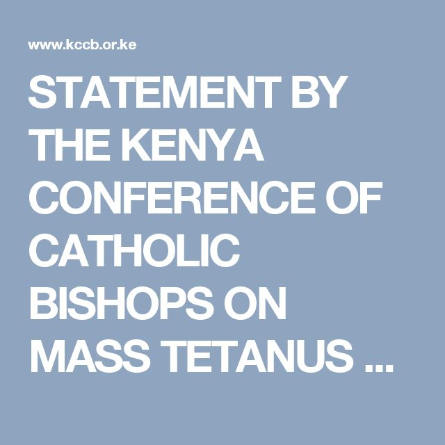 STATEMENT BY THE KENYA CONFERENCE OF CATHOLIC BISHOPS ON MASS TETANUS VACCINATION CAMPAIGN CARRIED OUT IN KENYA IN MARCH AND OCTOBER 2014