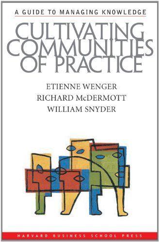 Cultivating Communities of Practice: A Guide to Managing Knowledge, http://www.amazon.ca/dp/B004OEIQ7W/ref=cm_sw_r_pi_awdl_yZVstb1F80WYC