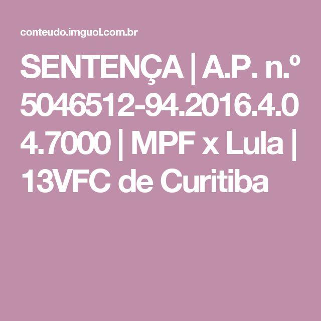 | SENTENÇA |   Ação Penal n.º 5046512-94.2016.4.04.7000 |  MPF x Lula | 13ª Vara Federal de Curitiba