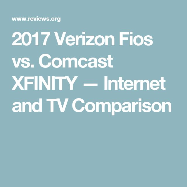 2017 Verizon Fios vs. Comcast XFINITY — Internet and TV Comparison