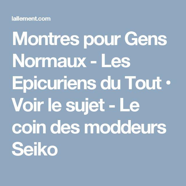 Montres pour Gens Normaux - Les Epicuriens du Tout • Voir le sujet - Le coin des moddeurs Seiko