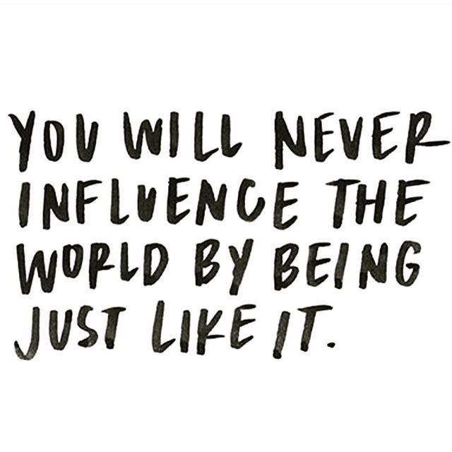 If Things Were Different Quotes: You Will Never Influence The World By Being Just Like It