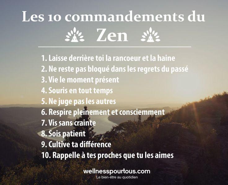 Les 10 commandements du Zen pour vivre une vie heureuse et saine au quotidien! Pour plus de bien-être, retrouvez-nous sur: www.wellnesspourtous.com