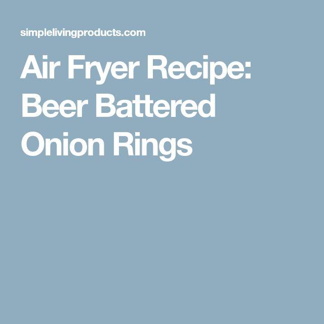 Air Fryer Recipe: Beer Battered Onion Rings