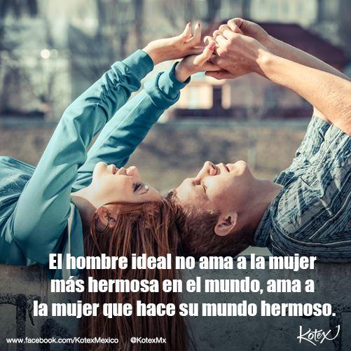 El hombre ideal, no ama a la mujer más hermosa en el mundo, ama a la mujer que hace su mundo hermoso.   #LOVE #Amor #Quotes #Frases