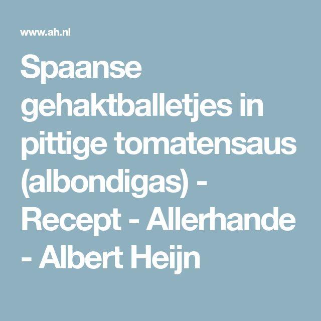 Spaanse gehaktballetjes in pittige tomatensaus (albondigas) - Recept - Allerhande - Albert Heijn