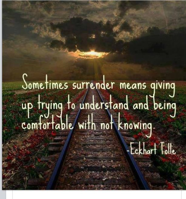 be comfortable with not knowing or having control-Ekhart tolle