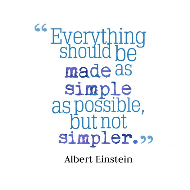 Everything should be ##made as #simple as possible, but not #simpler.