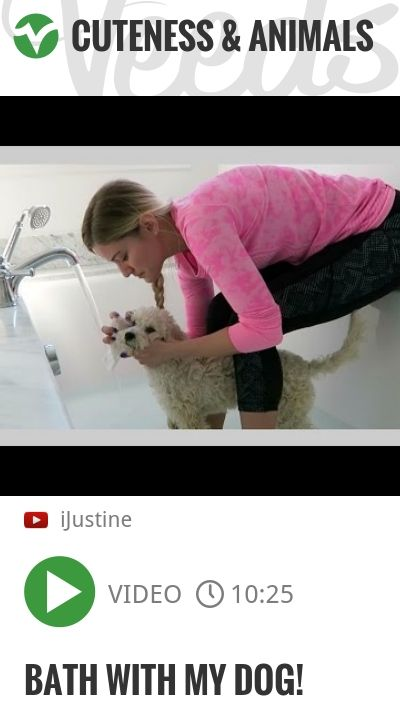 BATH WITH MY DOG!   http://veeds.com/i/wlEgya8a5sZtLPYL/cuteness/