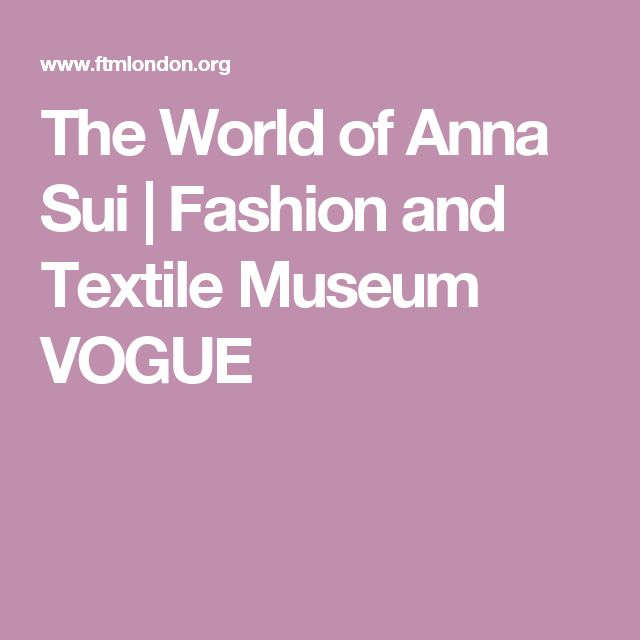 The World of Anna Sui | Fashion and Textile Museum VOGUE