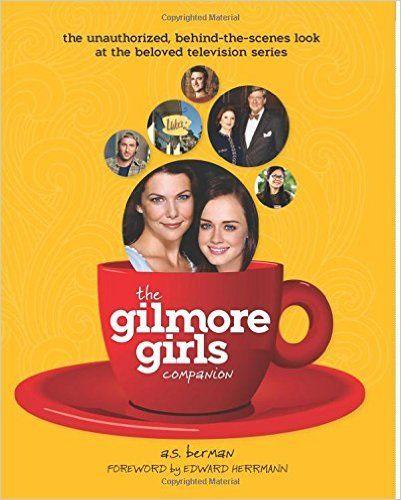 The Gilmore Girls Companion: A. S. Berman: 9781593936167: Amazon.com: Books