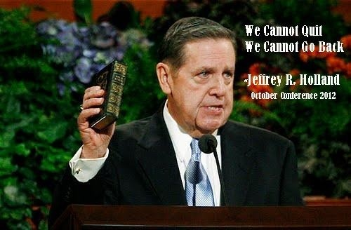 We cannot quit  We cannot go back  Jeffery R. Holland