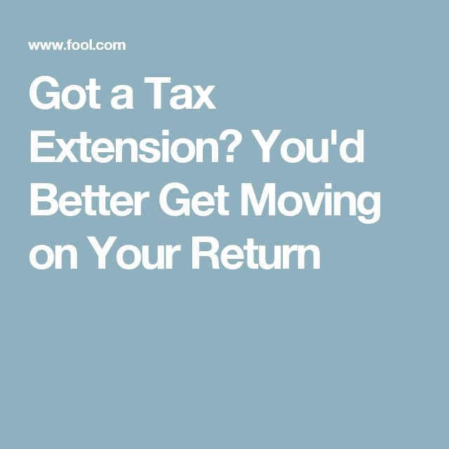 Got a Tax Extension? You'd Better Get Moving on Your Return