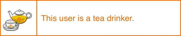 - Is a tea drinker