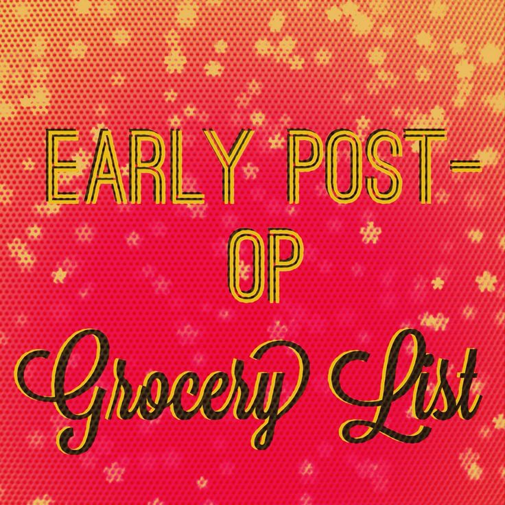Early Post-Op Grocery List for after WLS**great recipes on here**