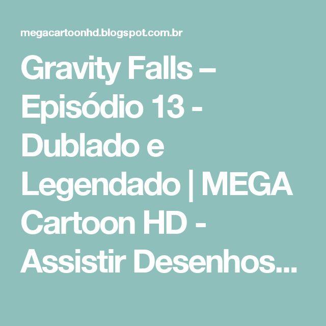Gravity Falls – Episódio 13 - Dublado e Legendado | MEGA Cartoon HD - Assistir Desenhos Online Gratis