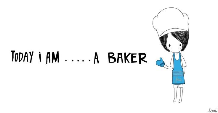 today i am … . . a baker