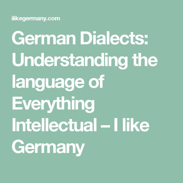 German Dialects: Understanding the language of Everything Intellectual – I like Germany