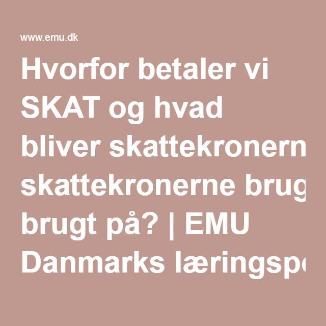 Hvorfor betaler vi SKAT og hvad bliver skattekronerne brugt på? | EMU Danmarks læringsportal