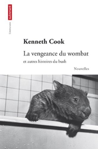 La vengeance du wombat : Et autres histoires du bush de Kenneth Cook. Bush yarns and tall tales. Translation of: Wombat revenge. http://library.sl.nsw.gov.au/record=b3788496~S2 À prêter from the State Library of NSW through your local public library.