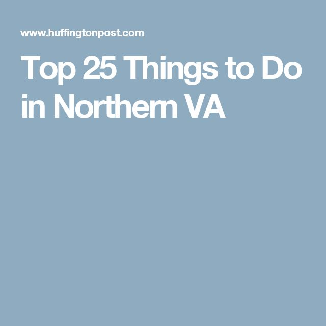Top 25 Things to Do in Northern VA