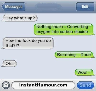 Lol Im going to say that next tine someone texts me. :P