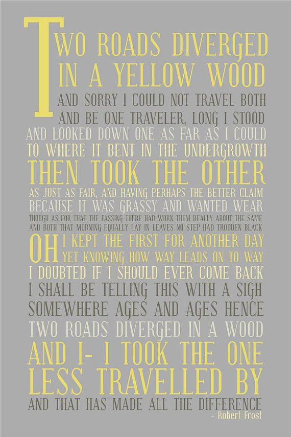 """""""And I - I took the one less traveled by...."""" One of my favorite poems. The Road Less Traveled, Robert Frost."""