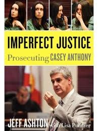 Imperfect Justice: Prosecuting Casey Anthony - Jeff Ashton.  I am very impressed with Jeff Ashton, he is my kind of a Legal Eagle.