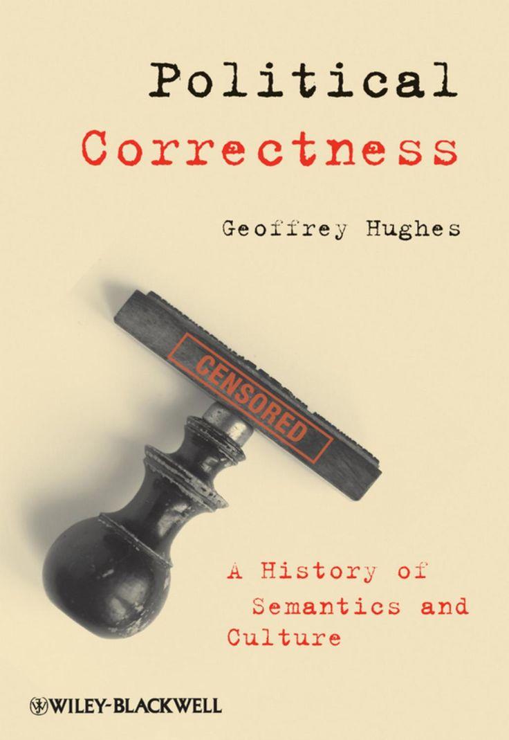 Geoffrey Hughes - Political Correctness - A History of Semantics and Culture