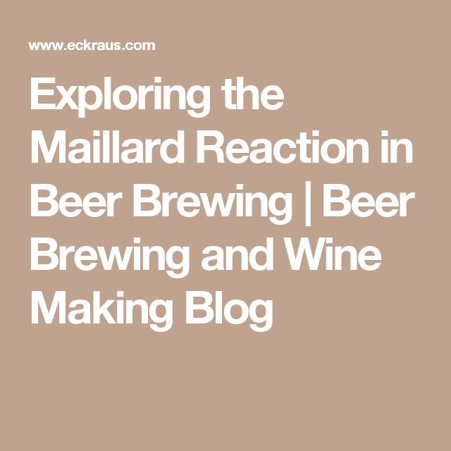 Exploring the Maillard Reaction in Beer Brewing | Beer Brewing and Wine Making Blog