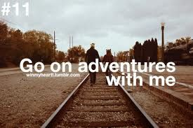 -Go on adventures with me