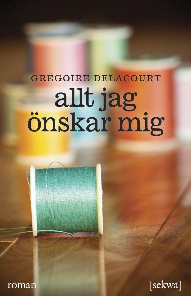Grégoire Delacourt: Allt jag önskar mig (Sekwa förlag, 2013)