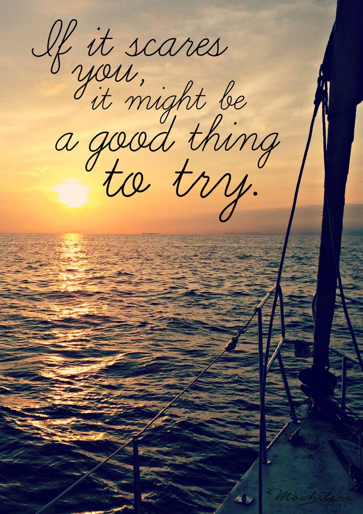 Inspirational Travel Quotes: If it scares you, it might be a good thing to try.