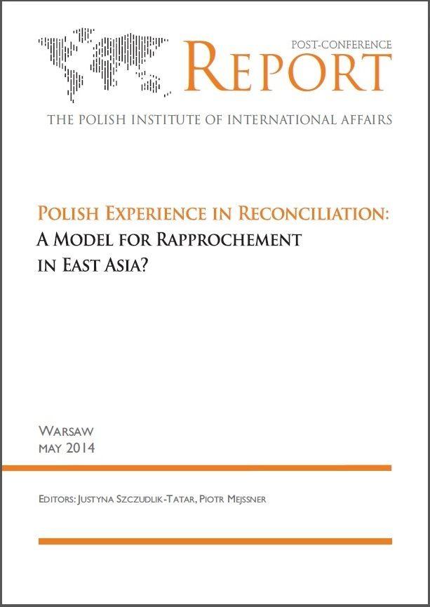 Polish experience in reconciliation : a model for rapprochement in East Asia? / eds.: Justyna Szczudlik-Tatar, Piotr Mejssner ; The Polish Institute of International Affairs. -- Warsaw :  Polski Instytut Spraw Międzynarodowych,  2014.