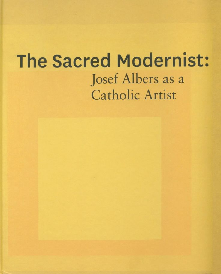 7 best The Sacred Modernist Josef Albers as a Catholic Artist - best of catholic in good standing letter